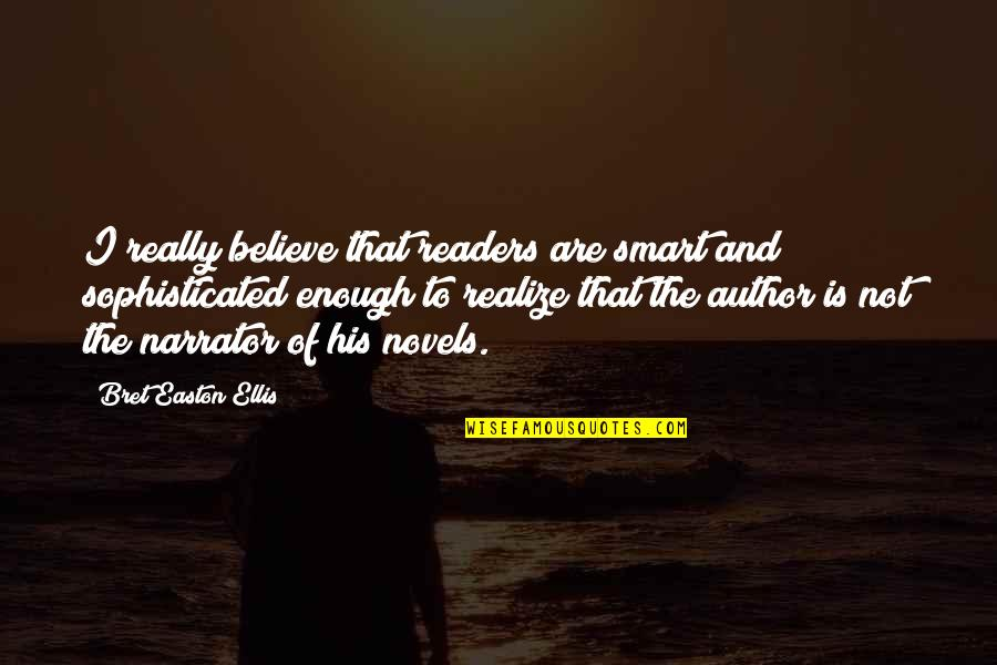 Really Smart Quotes By Bret Easton Ellis: I really believe that readers are smart and
