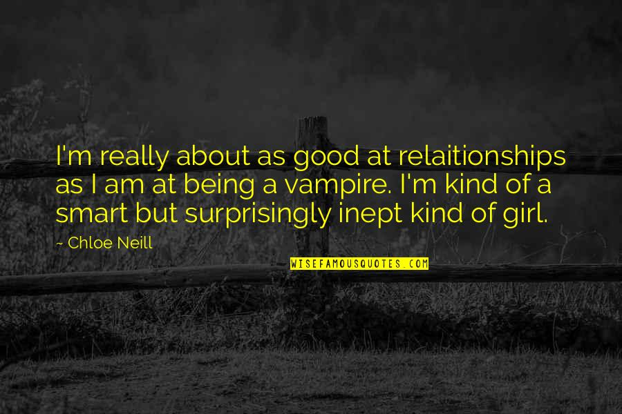 Really Smart Quotes By Chloe Neill: I'm really about as good at relaitionships as