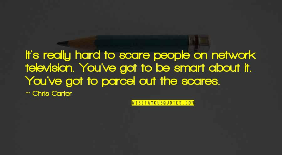 Really Smart Quotes By Chris Carter: It's really hard to scare people on network