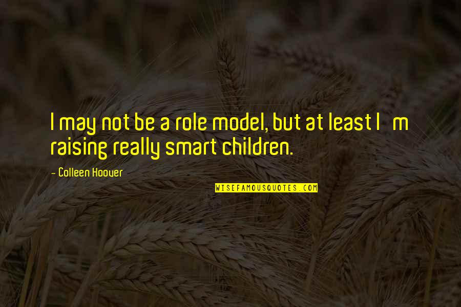 Really Smart Quotes By Colleen Hoover: I may not be a role model, but