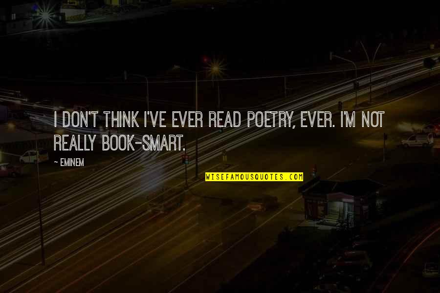 Really Smart Quotes By Eminem: I don't think I've ever read poetry, ever.