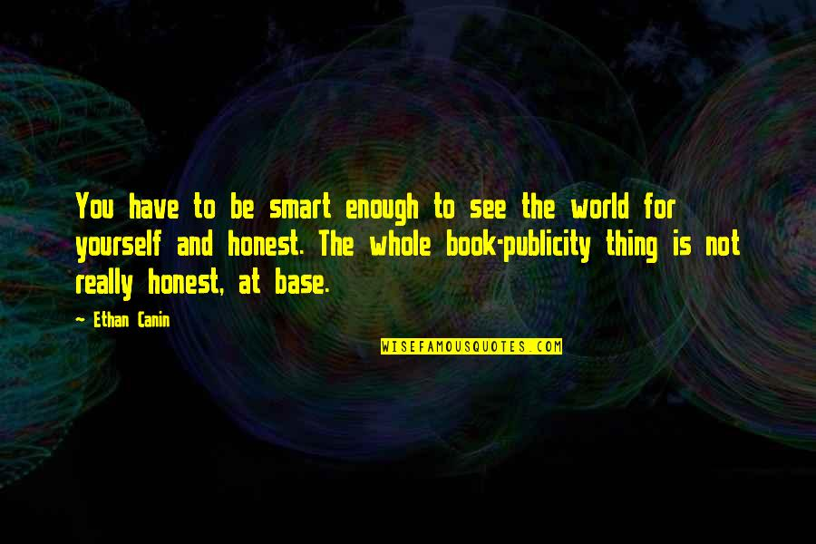 Really Smart Quotes By Ethan Canin: You have to be smart enough to see