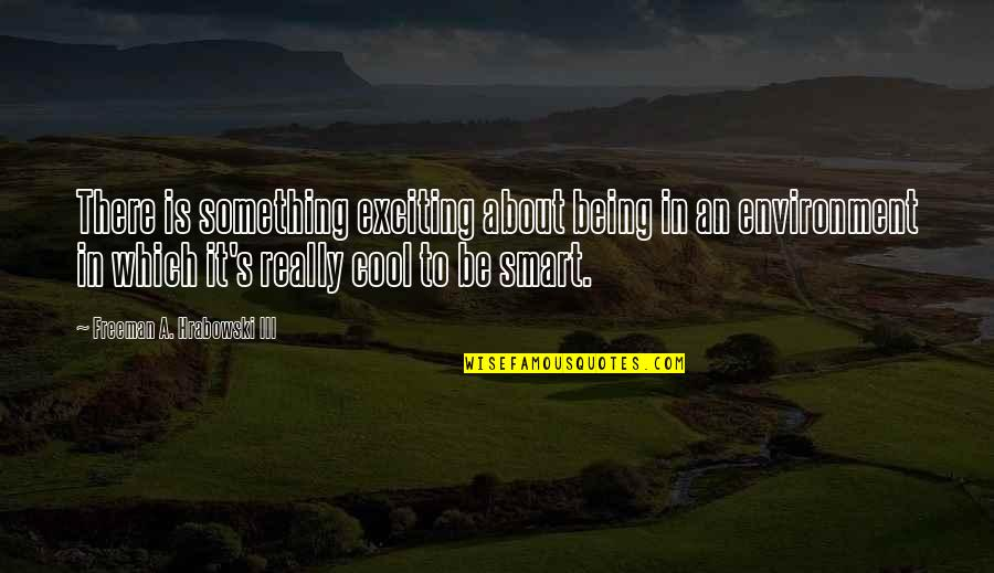 Really Smart Quotes By Freeman A. Hrabowski III: There is something exciting about being in an