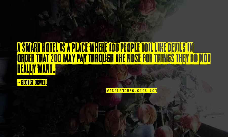 Really Smart Quotes By George Orwell: A smart hotel is a place where 100