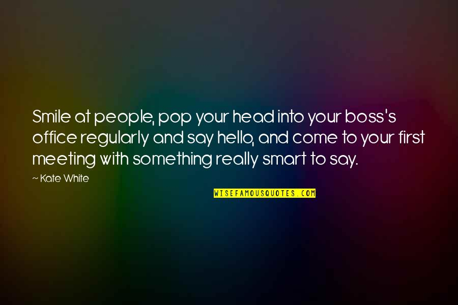 Really Smart Quotes By Kate White: Smile at people, pop your head into your