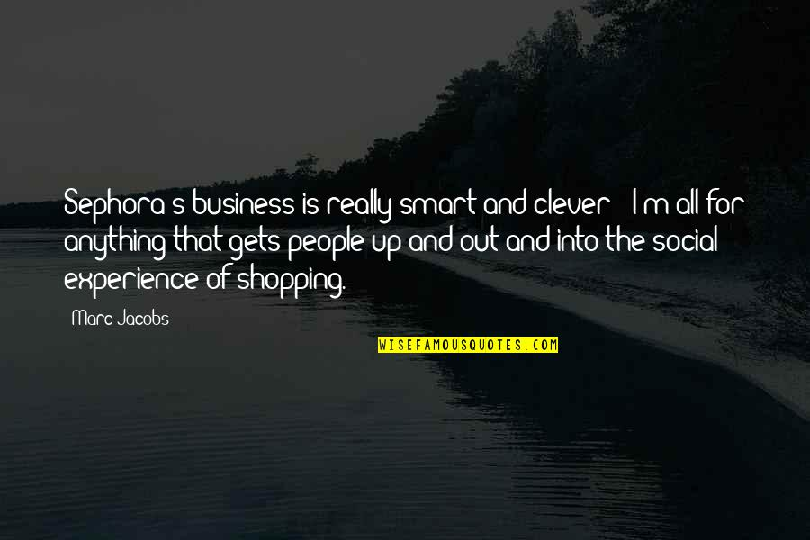 Really Smart Quotes By Marc Jacobs: Sephora's business is really smart and clever -