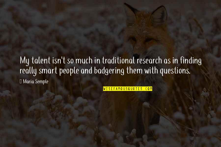 Really Smart Quotes By Maria Semple: My talent isn't so much in traditional research