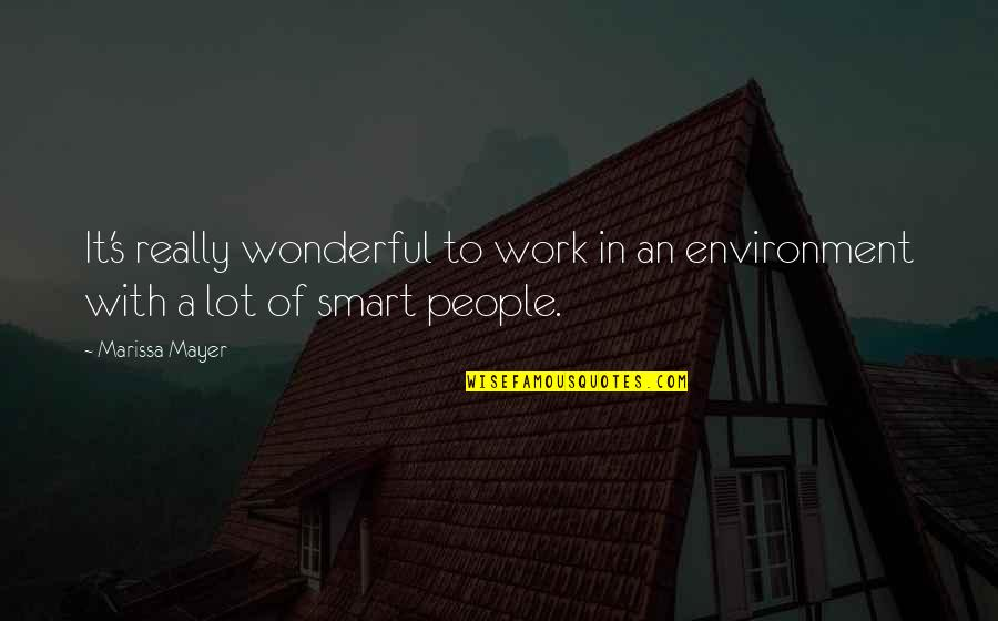Really Smart Quotes By Marissa Mayer: It's really wonderful to work in an environment