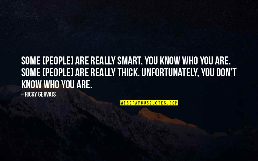 Really Smart Quotes By Ricky Gervais: Some [people] are really smart. You know who