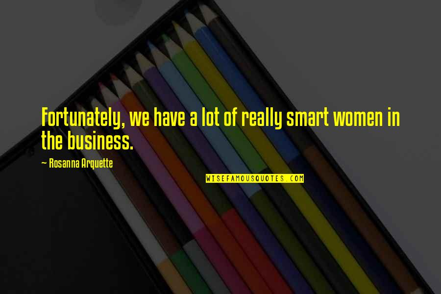 Really Smart Quotes By Rosanna Arquette: Fortunately, we have a lot of really smart