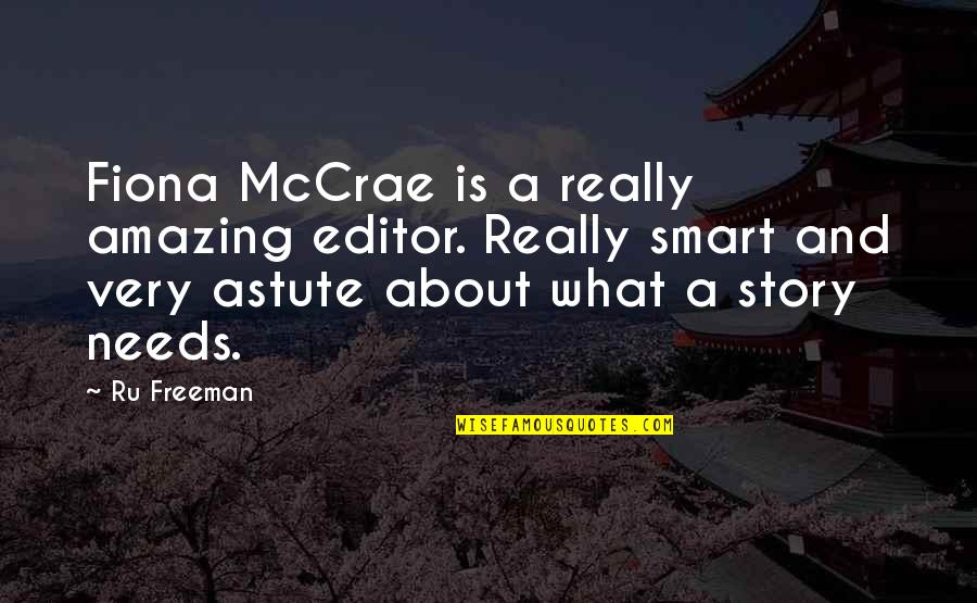 Really Smart Quotes By Ru Freeman: Fiona McCrae is a really amazing editor. Really