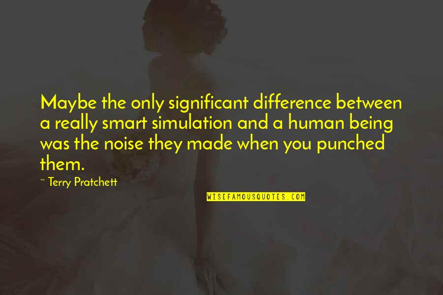 Really Smart Quotes By Terry Pratchett: Maybe the only significant difference between a really