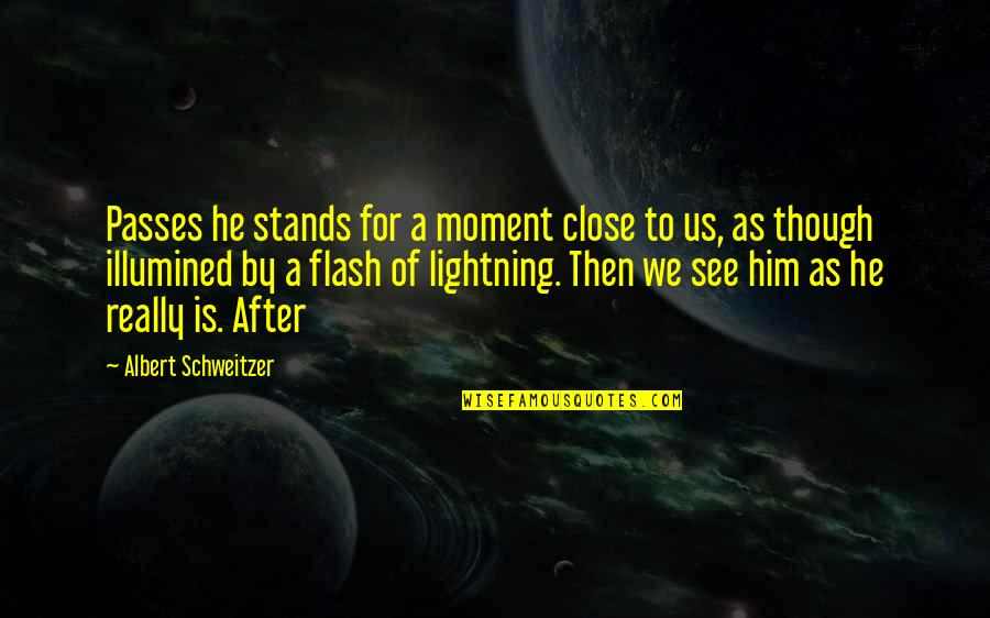 Really Though Quotes By Albert Schweitzer: Passes he stands for a moment close to
