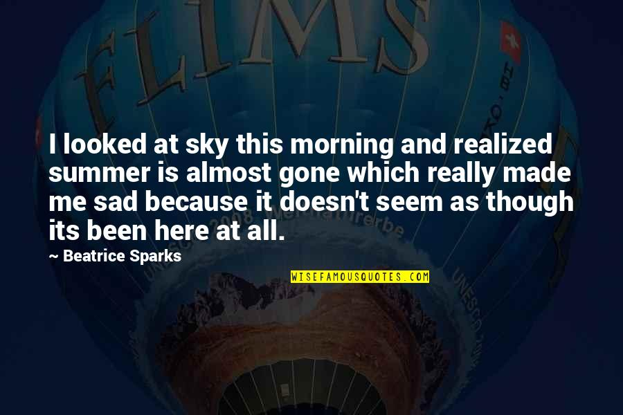 Really Though Quotes By Beatrice Sparks: I looked at sky this morning and realized