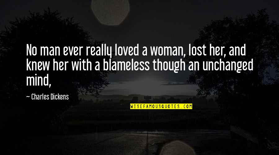 Really Though Quotes By Charles Dickens: No man ever really loved a woman, lost