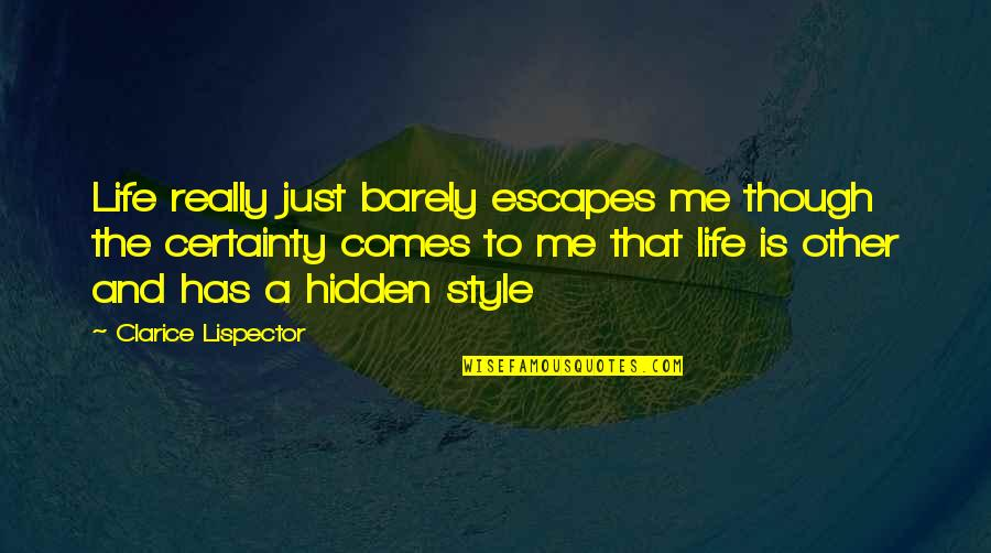 Really Though Quotes By Clarice Lispector: Life really just barely escapes me though the
