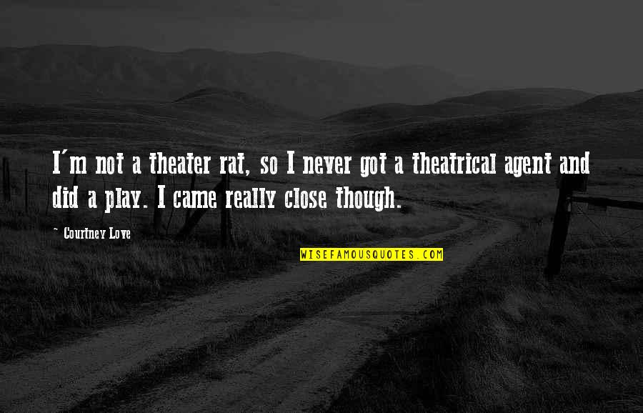 Really Though Quotes By Courtney Love: I'm not a theater rat, so I never