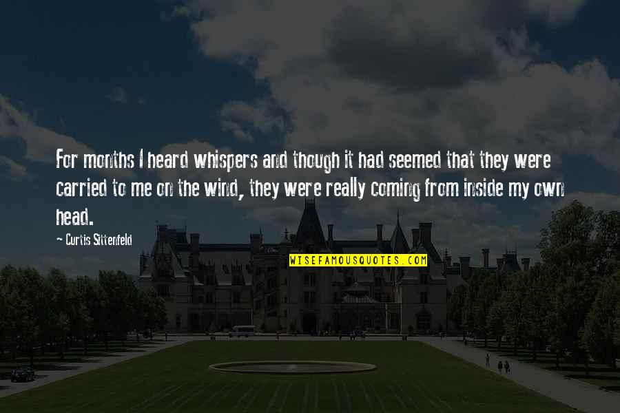 Really Though Quotes By Curtis Sittenfeld: For months I heard whispers and though it