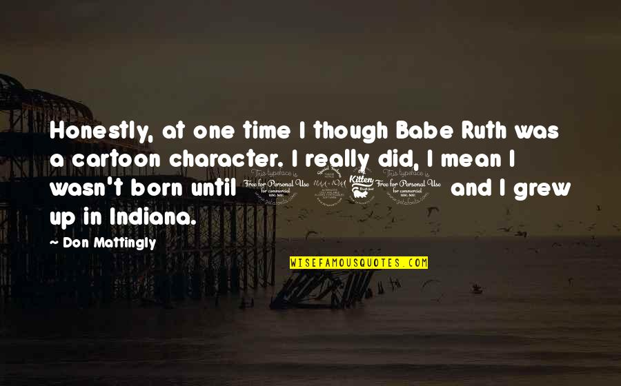 Really Though Quotes By Don Mattingly: Honestly, at one time I though Babe Ruth