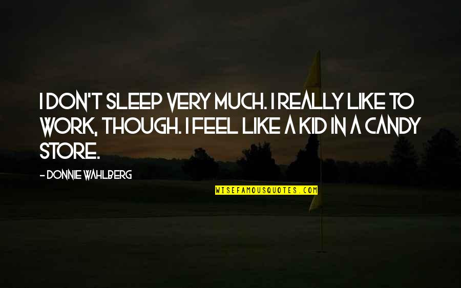Really Though Quotes By Donnie Wahlberg: I don't sleep very much. I really like