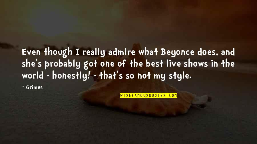 Really Though Quotes By Grimes: Even though I really admire what Beyonce does,