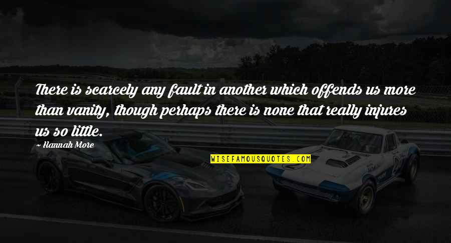 Really Though Quotes By Hannah More: There is scarcely any fault in another which