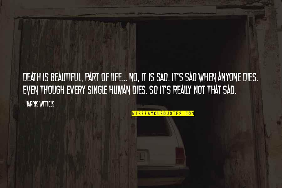 Really Though Quotes By Harris Wittels: Death is beautiful, part of life... No, it