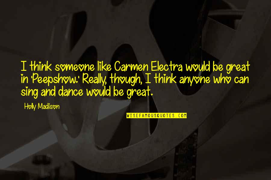 Really Though Quotes By Holly Madison: I think someone like Carmen Electra would be
