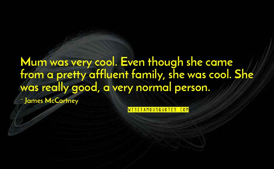 Really Though Quotes By James McCartney: Mum was very cool. Even though she came