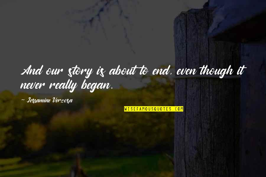Really Though Quotes By Jessamine Verzosa: And our story is about to end, even