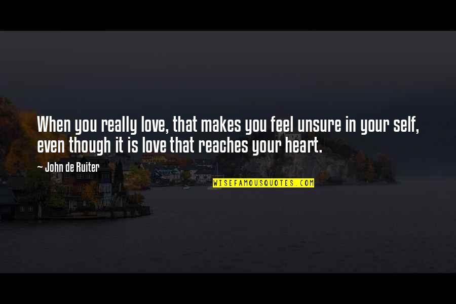 Really Though Quotes By John De Ruiter: When you really love, that makes you feel