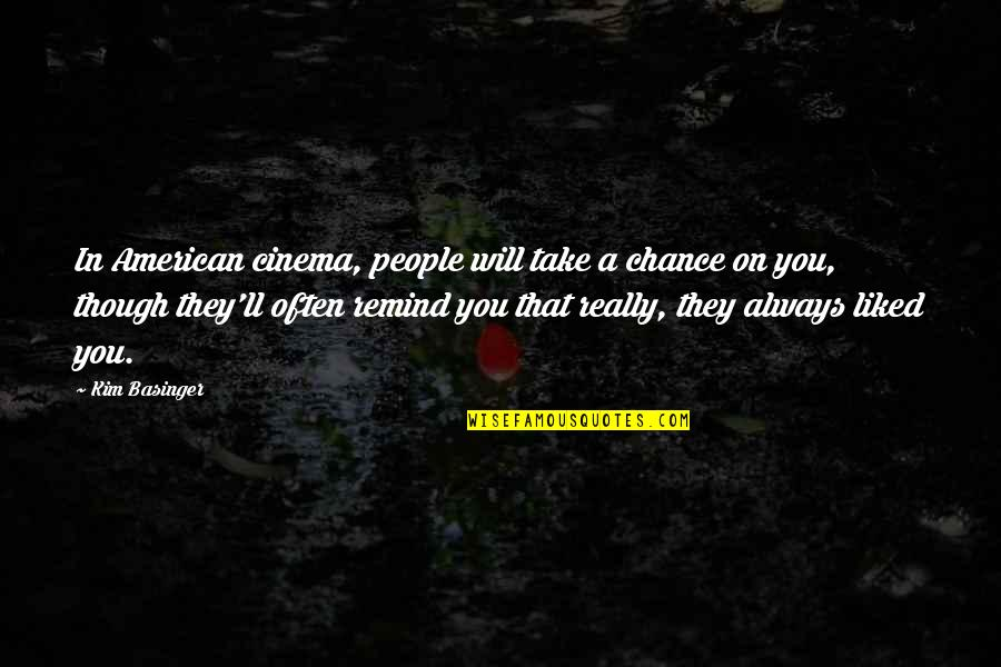 Really Though Quotes By Kim Basinger: In American cinema, people will take a chance
