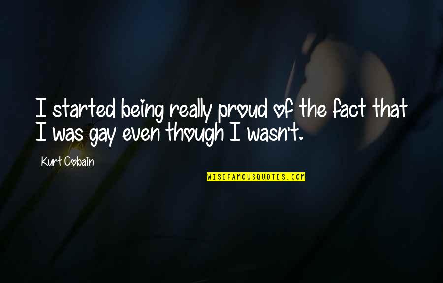 Really Though Quotes By Kurt Cobain: I started being really proud of the fact