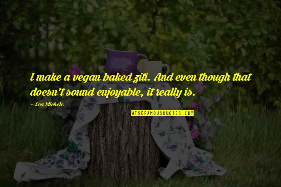 Really Though Quotes By Lea Michele: I make a vegan baked ziti. And even