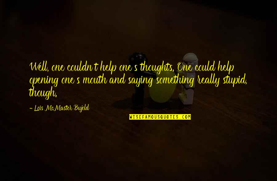 Really Though Quotes By Lois McMaster Bujold: Well, one couldn't help one's thoughts. One could