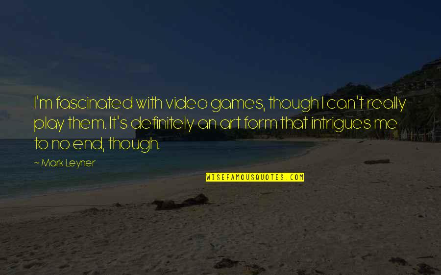 Really Though Quotes By Mark Leyner: I'm fascinated with video games, though I can't