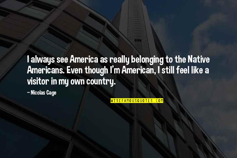 Really Though Quotes By Nicolas Cage: I always see America as really belonging to