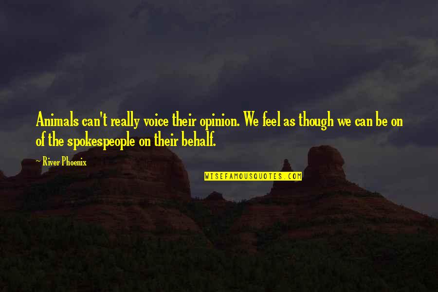 Really Though Quotes By River Phoenix: Animals can't really voice their opinion. We feel