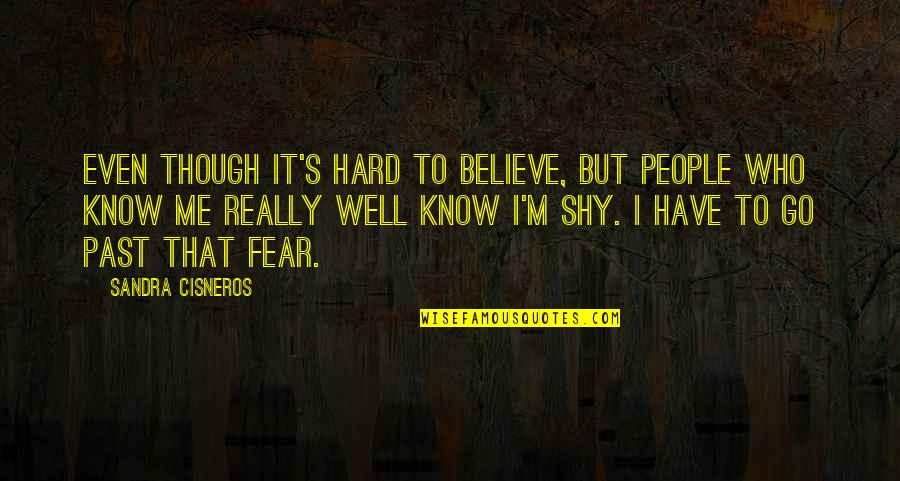 Really Though Quotes By Sandra Cisneros: Even though it's hard to believe, but people