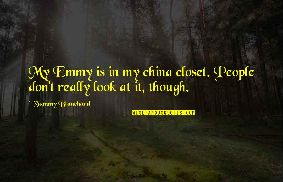Really Though Quotes By Tammy Blanchard: My Emmy is in my china closet. People