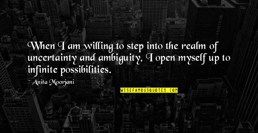 Realm Of Possibilities Quotes By Anita Moorjani: When I am willing to step into the