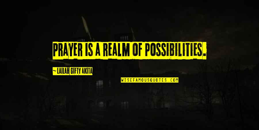 Realm Of Possibilities Quotes By Lailah Gifty Akita: Prayer is a realm of possibilities.
