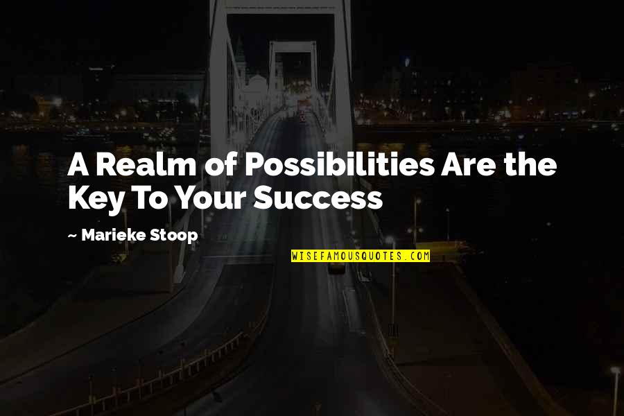 Realm Of Possibilities Quotes By Marieke Stoop: A Realm of Possibilities Are the Key To