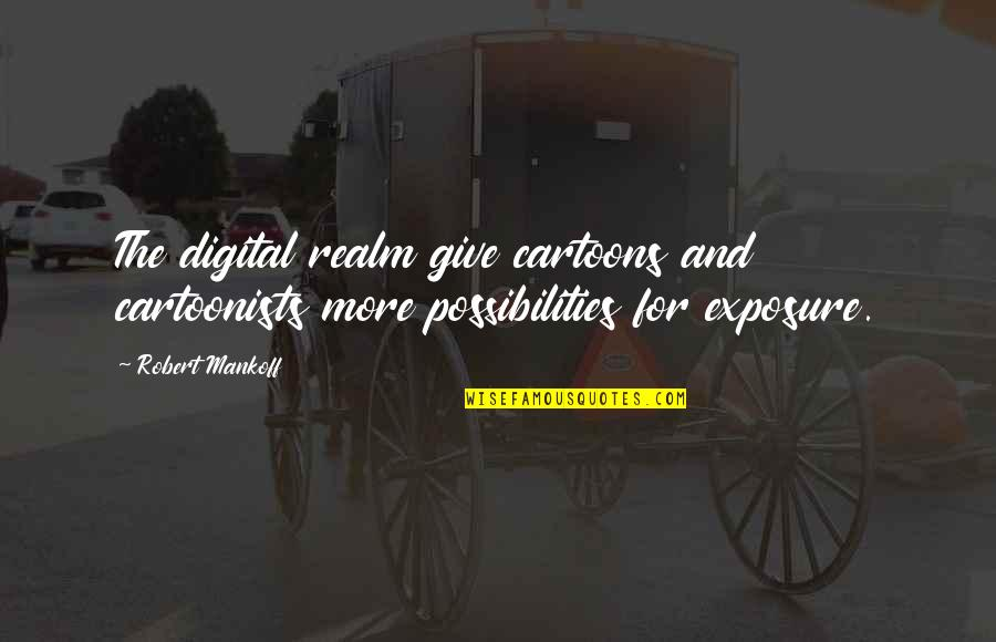 Realm Of Possibilities Quotes By Robert Mankoff: The digital realm give cartoons and cartoonists more