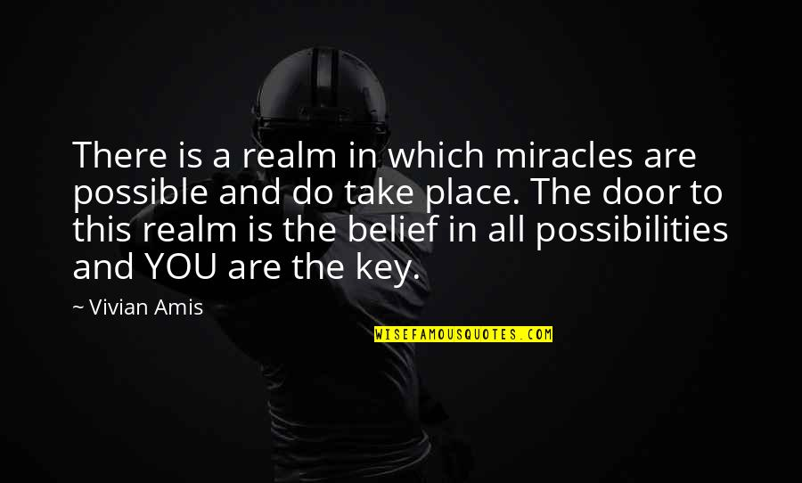 Realm Of Possibilities Quotes By Vivian Amis: There is a realm in which miracles are