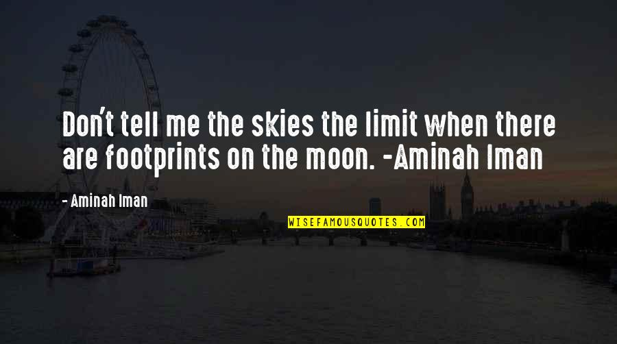 Reaping Harvest Quotes By Aminah Iman: Don't tell me the skies the limit when