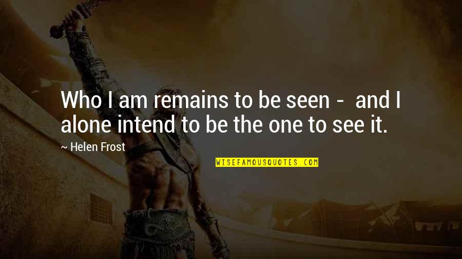 Reaping Harvest Quotes By Helen Frost: Who I am remains to be seen -