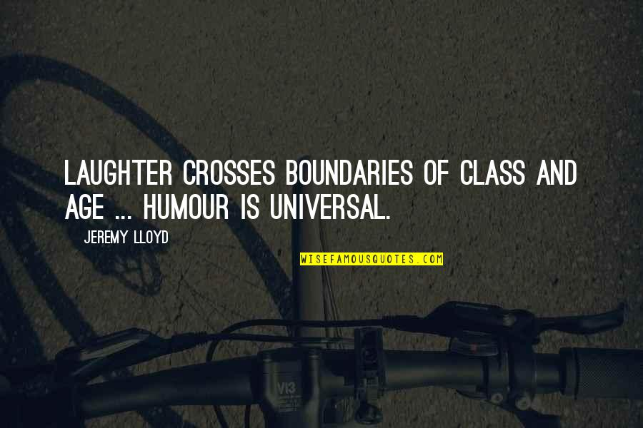 Reaping Harvest Quotes By Jeremy Lloyd: Laughter crosses boundaries of class and age ...