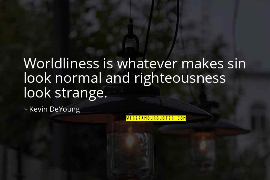 Reaping Harvest Quotes By Kevin DeYoung: Worldliness is whatever makes sin look normal and