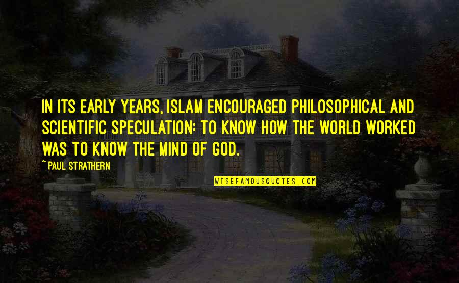 Reaping Harvest Quotes By Paul Strathern: In its early years, Islam encouraged philosophical and